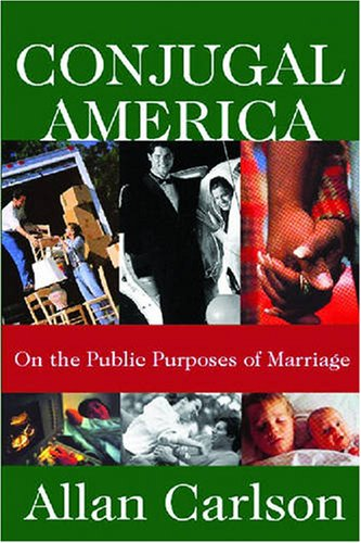 Conjugal America: On the Public Purposes of Marriage / Allan Carlson