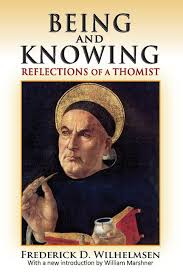 Being and Knowing : Reflections of a Thomist / Frederick D Wilhelmsen