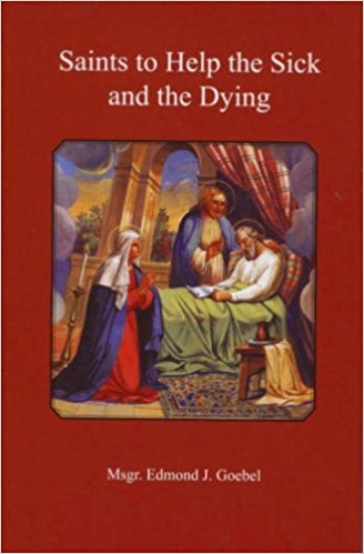 Saints to Help the Sick and Dying / Msgr Edmond J Goebel