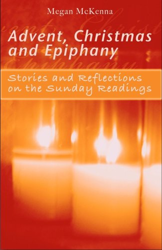 Advent, Christmas, and Epiphany: Stories and Reflections on the Sunday Readings / Megan McKenna