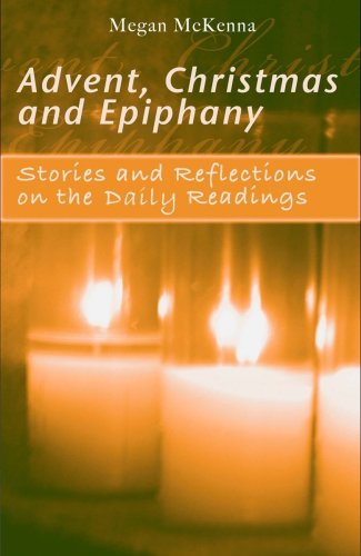 Advent, Christmas, and Epiphany: Stories and Reflections on the Daily Readings / Megan McKenna