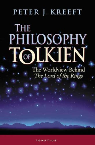 The Philosophy of Tolkien: The Worldview Behind The Lord of the Rings / Peter J. Kreeft
