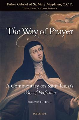 The Way of Prayer A Commentary on Saint Teresa's Way of Perfection / Father Gabriel