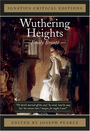 Ignatius Critical Edition: Wuthering Heights / Emily Bronte; Edited by Joseph Pearce