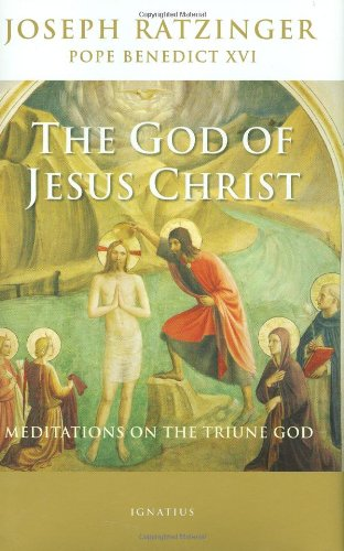 The God of Jesus Christ: Meditations on the Triune God / Joseph Cardinal Ratzinger (Pope Benedict XVI)