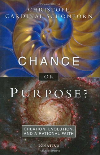 Chance or Purpose? Creation, Evolution and a Rational Faith / Christoph Cardinal Schoenborn