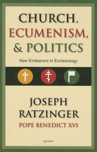 Church, Ecumenism, and Politics: New Endeavors in Ecclesiology / Joseph Ratzinger (Pope Benedict XVI)