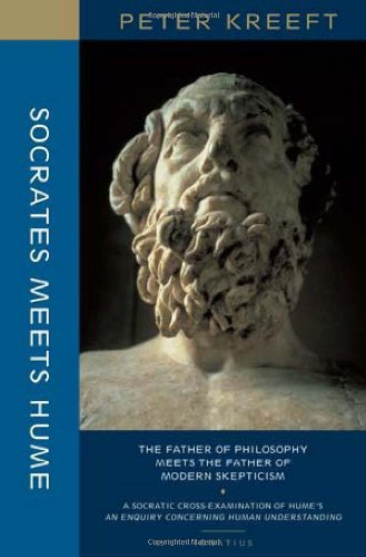Socrates Meets Hume: the Father of Philosophy Meets the Father of Modern Skepticism: a Socratic Examination of An Enquiry Concerning Human Understanding / Peter Kreeft