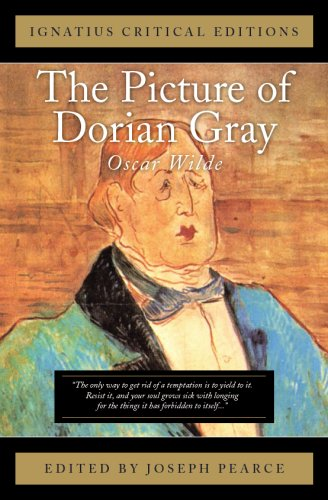 Ignatius Critical Edition: The Picture of Dorian Gray / Oscar Wilde; Edited by Joseph Pearce