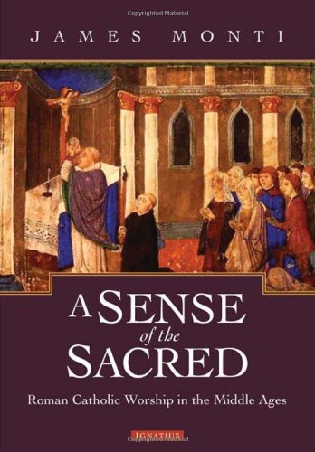 A Sense of the Sacred: Catholic Worship in the Middle Ages / James Monti