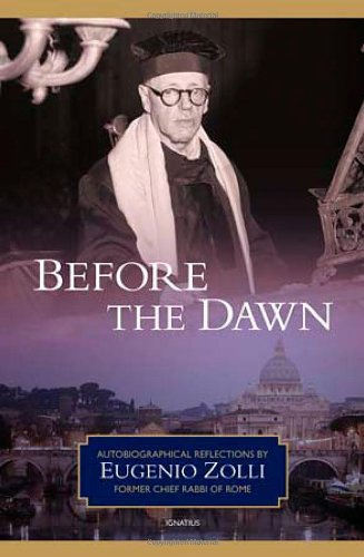 Before the Dawn: Autobiographical Reflections / Eugenio Zolli, Former Chief Rabbi of Rome