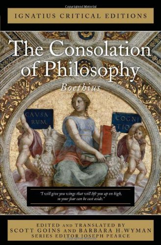 Ignatius Critical Edition: The Consolation of Philosophy / Boethius, Edited by Scott Goins & Barbara H. Wyman