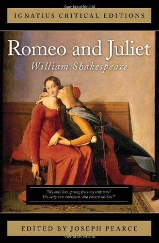 Ignatius Critical Edition: Romeo and Juliet / William Shakespeare; Edited by Joseph Pearce
