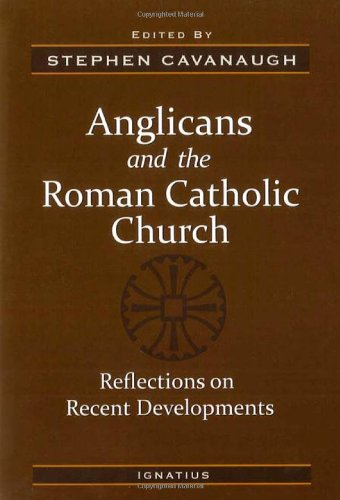 Anglicanism and the Roman Catholic Church: Reflections on Recent Developments / Edited by Stephen E. Cavanaugh