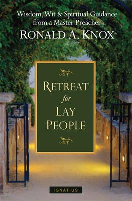 Retreat for Lay People Spiritual Guidance for Christian Living / Fr. Ronald Knox