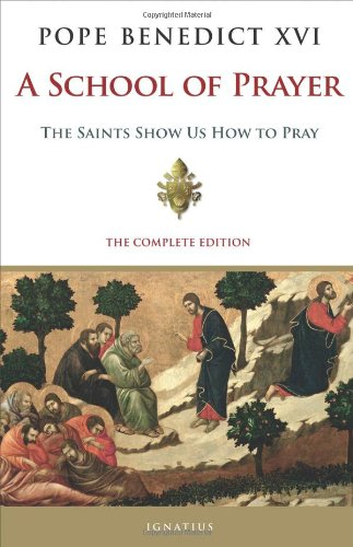 A School of Prayer: the Saints Show Us How to Pray / Pope Benedict XVI