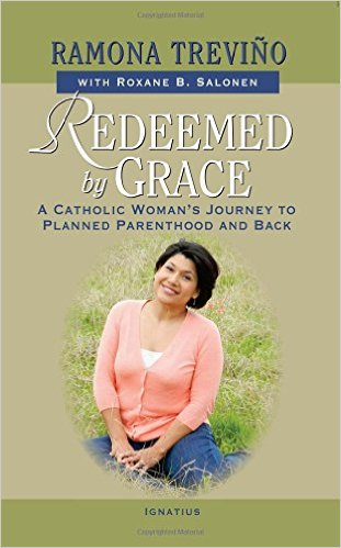 Redeemed by Grace:A Catholic Woman's Journey to Planned Parenthood and Back/ Ramona Treviño