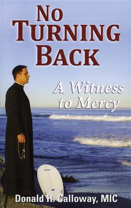 No Turning Back A Witness to Mercy / Fr. Donald Calloway