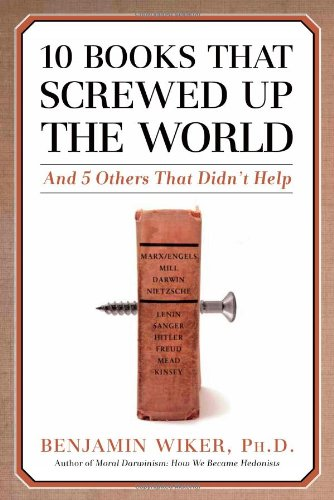 10 Books that Screwed up the World: and 5 Others that Didn't Help / Benjamin Wiker