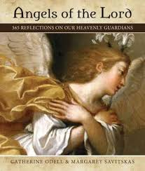 Angels of the Lord: 365 Reflections on Our Heavenly Guardians / Catherine Odell and Margaret Savitskas