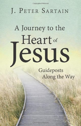 A Journey to the Heart of Jesus: Guideposts Along the Way / J. Peter Sartain