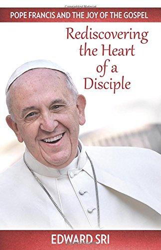 Pope Francis and the Joy of the Gospel: Rediscovering the Heart of A Disciple/ Edward Sri