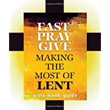 Fast, Pray, Give: Making the Most of Lent / Mary Carol Kendzia