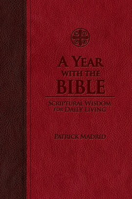 A Year with the Bible: Scriptural Wisdom for Daily Living (Leather) / Patrick Madrid