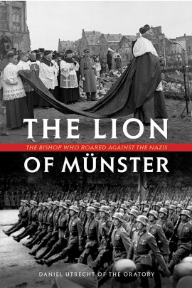 The Lion of Münster The Bishop Who Roared Against The Nazis / Fr Daniel Utrecht