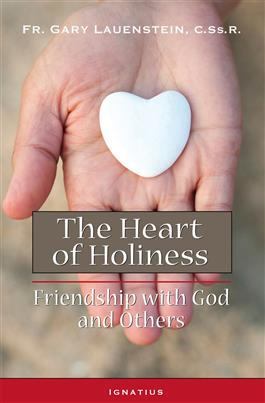 The Heart of Holiness Friendship with God and Others / Fr. Gary Lauenstein