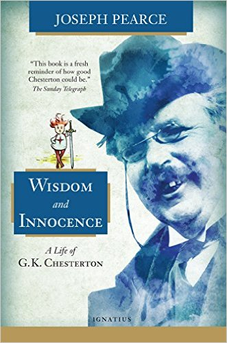 Wisdom and Innocence: A Life of G K Chesterton / Joseph Pearce