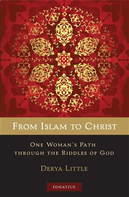 From Islam to Christ One Woman's Path through the Riddles of God / Derya Little