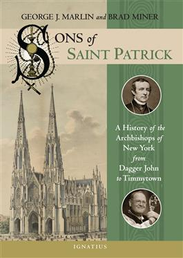 Sons of Saint Patrick A History of the Archbishops of New York, from Dagger John to Timmytown / George Marlin and Brad Miner