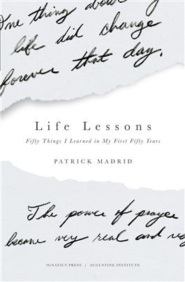 Life Lessons Fifty Things I Learned in My First Fifty Years / Patrick Madrid