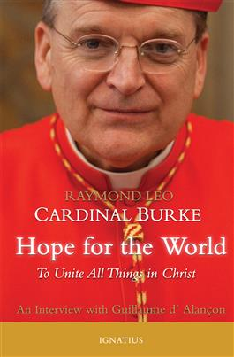 Hope for the World To Unite All Things in Christ / Guillaume Alancon and Raymond Leo Cardinal Burke