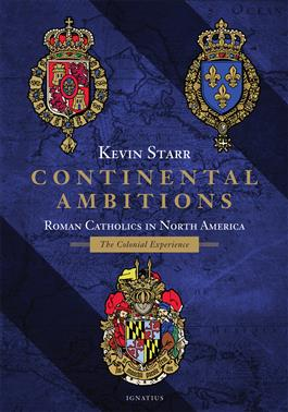 Continental Ambitions Roman Catholics in North America: The Colonial Experience / Kevin Starr