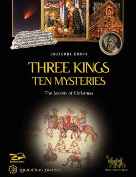Three Kings, Ten Mysteries The Secrets of Christmas and Epiphany / Grzegorz Gorny and Janusz Rosikon