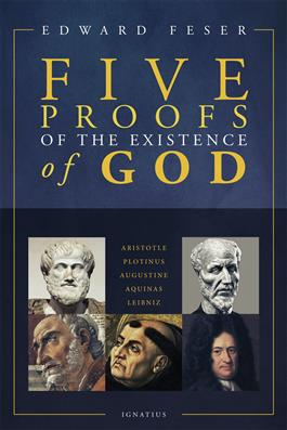 Five Proofs of the Existence of God / Edward Feser