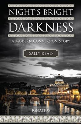 Night's Bright Darkness A Modern Conversion Story / Sally Read