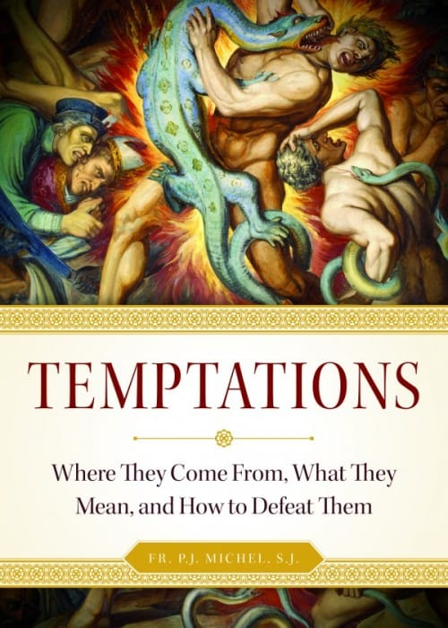 Temptations Where they Come From, What They Mean, and How to Defeat Them / Rev. P.J. Michel