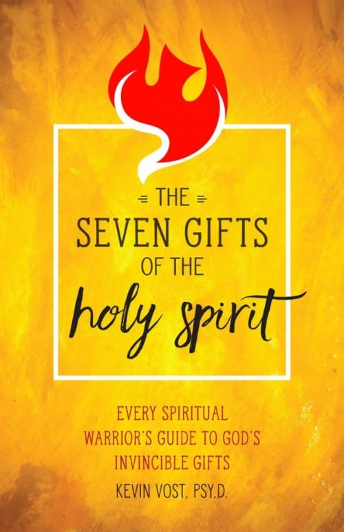 Seven Gifts of the Holy Spirit Every Spiritual Warrior's Guide to God's Invincible Gifts by Kevin Vost, Psy. D.