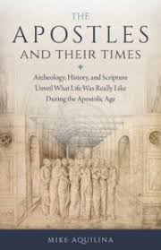 Apostles and Their Times Archeology, History, and Scripture Unveil What Life Was Really Like During the Apostolic Age / Mike Aquilina