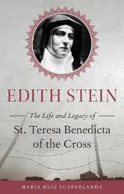 Edith Stein The Life and Legacy of St. Teresa Benedicta of the Cross / Maria Ruiz Scaperlanda