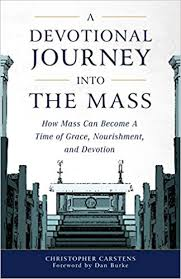 Devotional Journey into the Mass How Mass Can Become a Time of Grace, Nourishment, and Devotion / Christopher Carstens