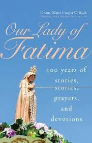 Our Lady of Fatima 100 Years of Stories, Prayers and Devotions /Donna-Marie Cooper O'Boyle
