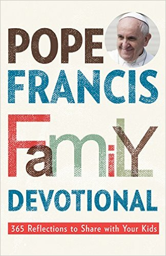 Pope Francis Family Devotional: 365 Reflections to Share With Your Kids / Rebecca Vitz Cherico