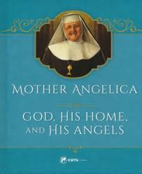 Mother Angelica on God His Home and His Angels / Mother Angelica
