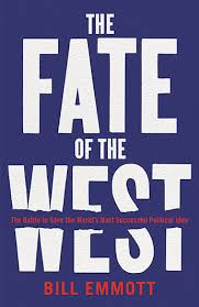 The Fate of the West  The Battle to Save the World's Most Successful Political Idea / Bill Emmott