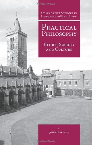 Practical Philosophy: Ethics, Society & Culture / John Haldane