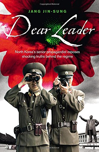 Dear Leader: North Korea's Senior Propagandist Exposes Shocking Truths Behind the Regime / Jang Jin-Sung